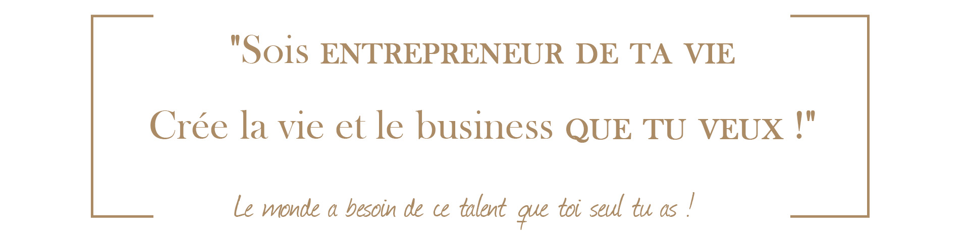 Sois entrepreneur de ta vie